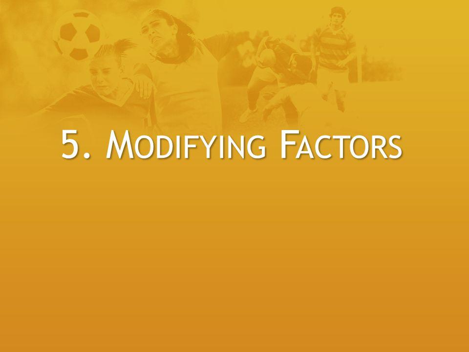 5. M ODIFYING F ACTORS