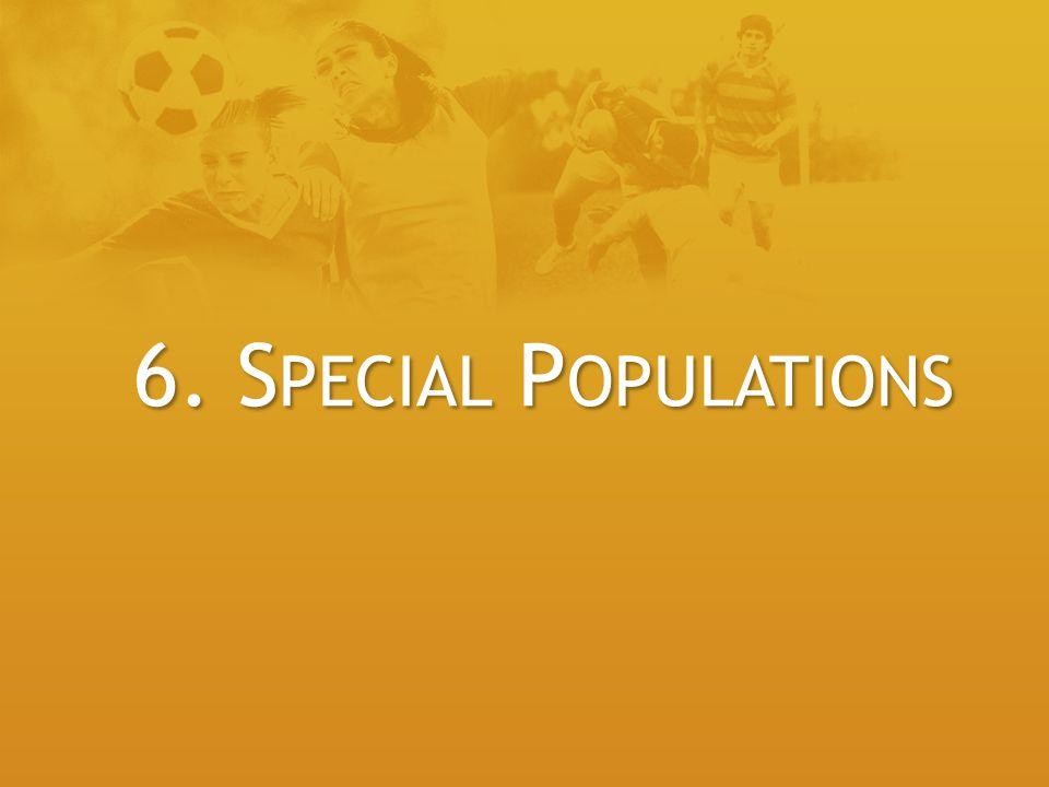 6. S PECIAL P OPULATIONS