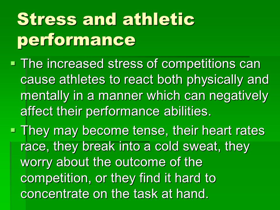 Stress and athletic performance The increased stress of competitions can cause athletes to react both physically and mentally in a manner which can negatively affect their performance abilities.