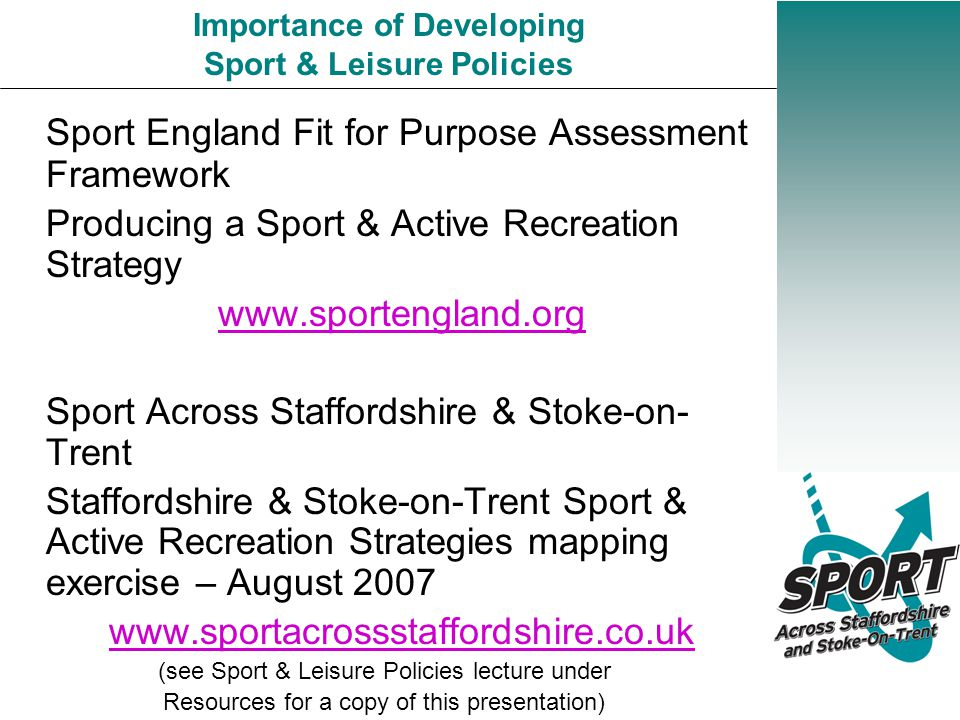 Sport England Fit for Purpose Assessment Framework Producing a Sport & Active Recreation Strategy www.sportengland.org Sport Across Staffordshire & St