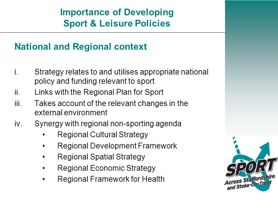 Importance of Developing Sport & Leisure Policies National and Regional context i.Strategy relates to and utilises appropriate national policy and fun