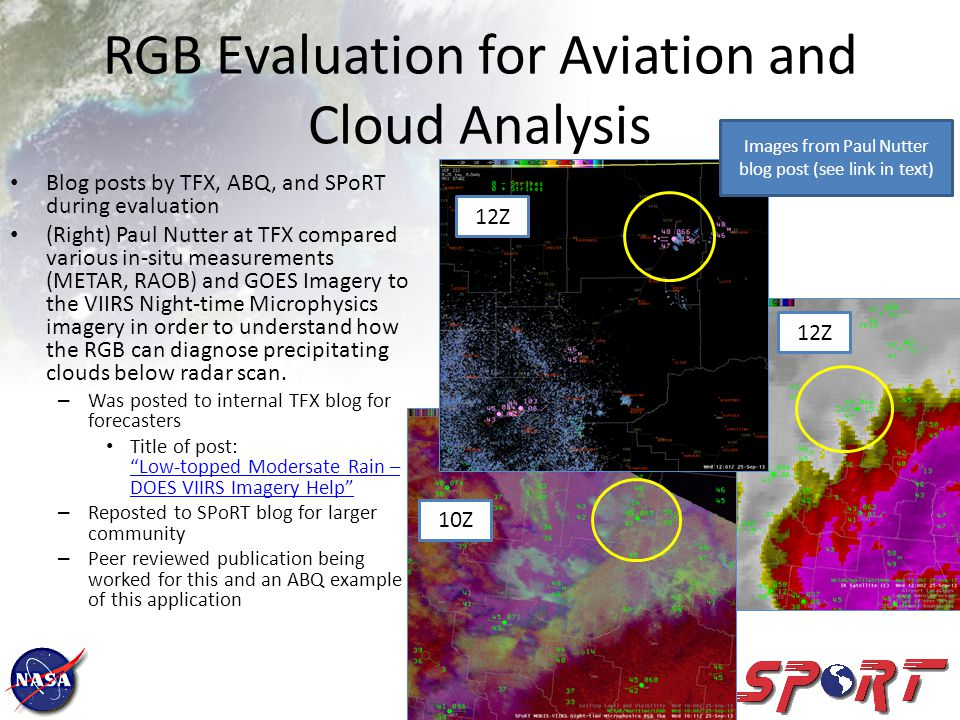 RGB Evaluation for Aviation and Cloud Analysis Blog posts by TFX, ABQ, and SPoRT during evaluation (Right) Paul Nutter at TFX compared various in-situ measurements (METAR, RAOB) and GOES Imagery to the VIIRS Night-time Microphysics imagery in order to understand how the RGB can diagnose precipitating clouds below radar scan.