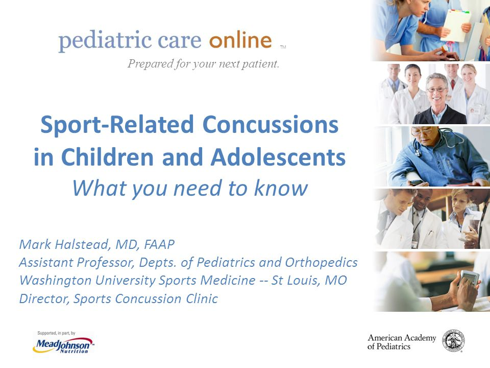 TM Sport-Related Concussions in Children and Adolescents What you need to know Mark Halstead, MD, FAAP Assistant Professor, Depts. of Pediatrics and O