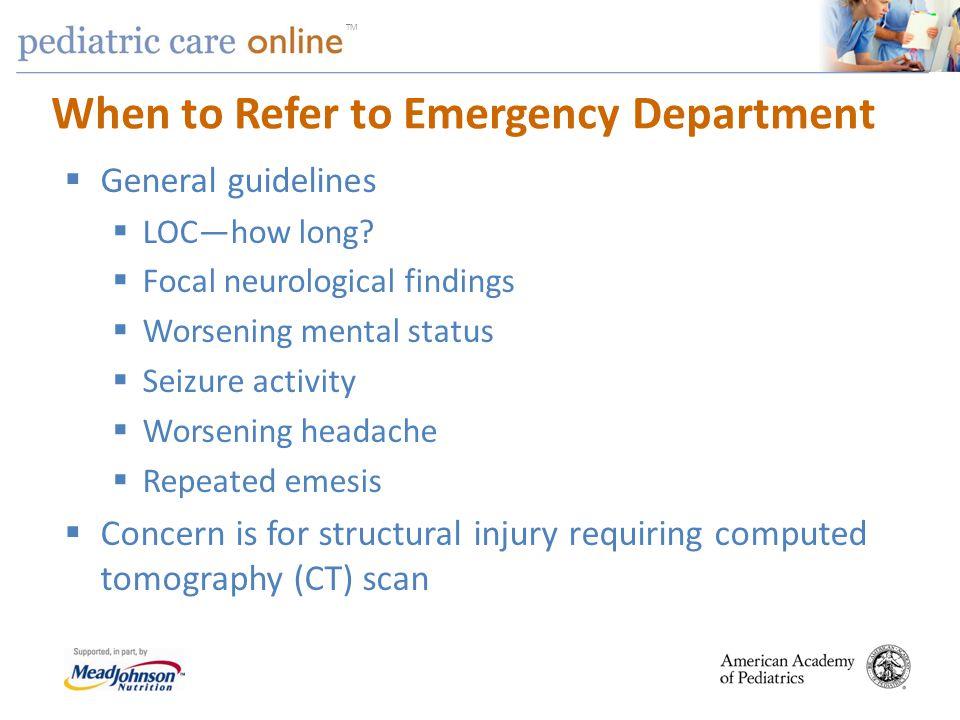 TM When to Refer to Emergency Department General guidelines LOChow long? Focal neurological findings Worsening mental status Seizure activity Worsenin