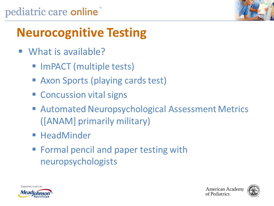 TM Neurocognitive Testing What is available? ImPACT (multiple tests) Axon Sports (playing cards test) Concussion vital signs Automated Neuropsychologi