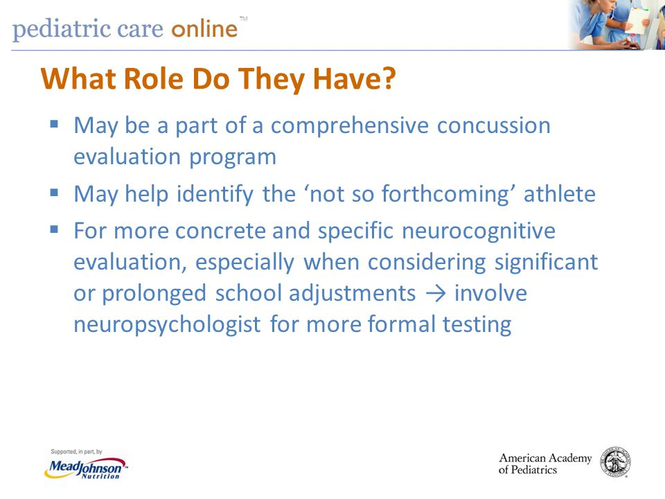 TM What Role Do They Have? May be a part of a comprehensive concussion evaluation program May help identify the not so forthcoming athlete For more co
