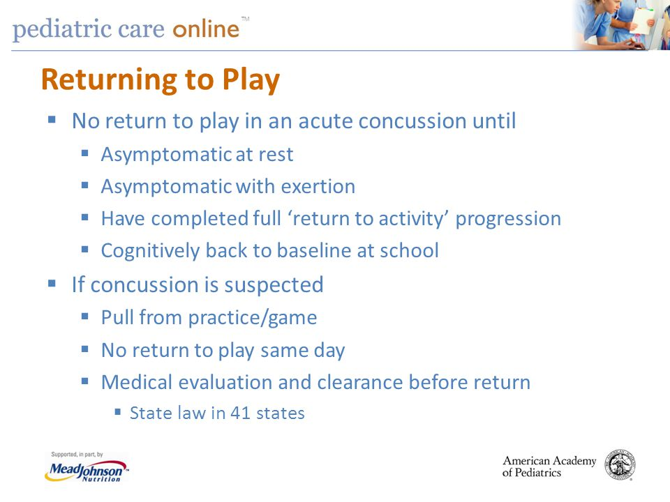 TM Returning to Play No return to play in an acute concussion until Asymptomatic at rest Asymptomatic with exertion Have completed full return to acti