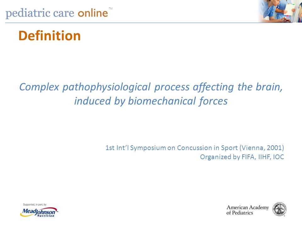 TM Definition Complex pathophysiological process affecting the brain, induced by biomechanical forces 1st Intl Symposium on Concussion in Sport (Vienn