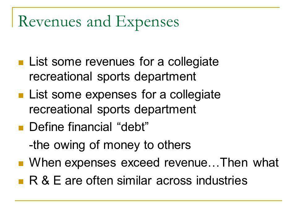 Revenues and Expenses List some revenues for a collegiate recreational sports department List some expenses for a collegiate recreational sports depar