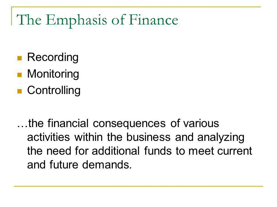 The Emphasis of Finance Recording Monitoring Controlling …the financial consequences of various activities within the business and analyzing the need