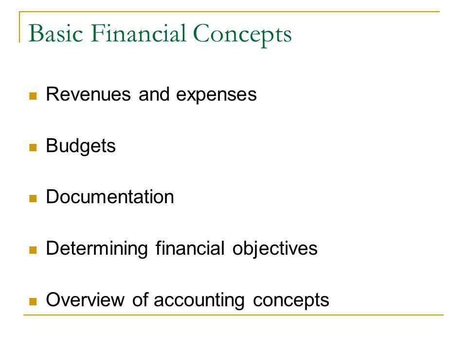 Basic Financial Concepts Revenues and expenses Budgets Documentation Determining financial objectives Overview of accounting concepts