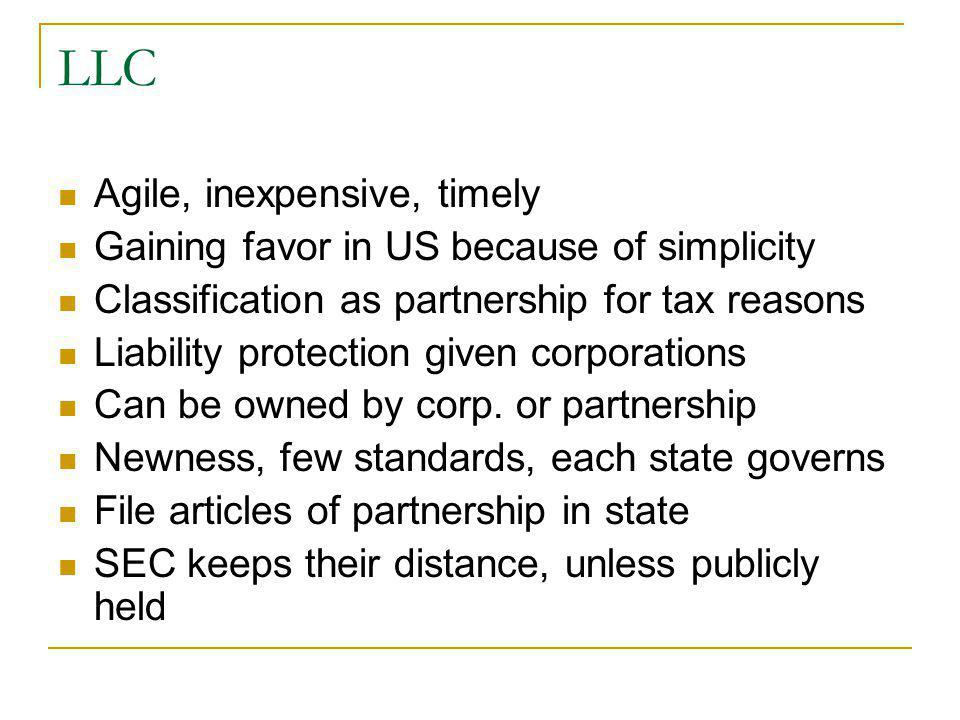 LLC Agile, inexpensive, timely Gaining favor in US because of simplicity Classification as partnership for tax reasons Liability protection given corp