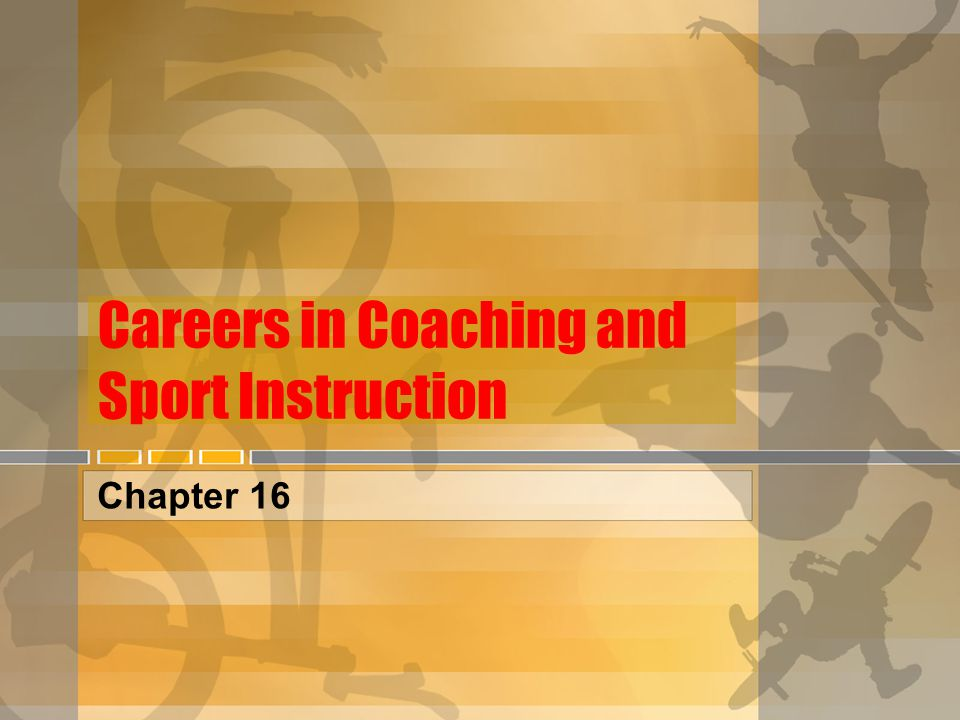 Careers in Coaching and Sport Instruction Chapter 16