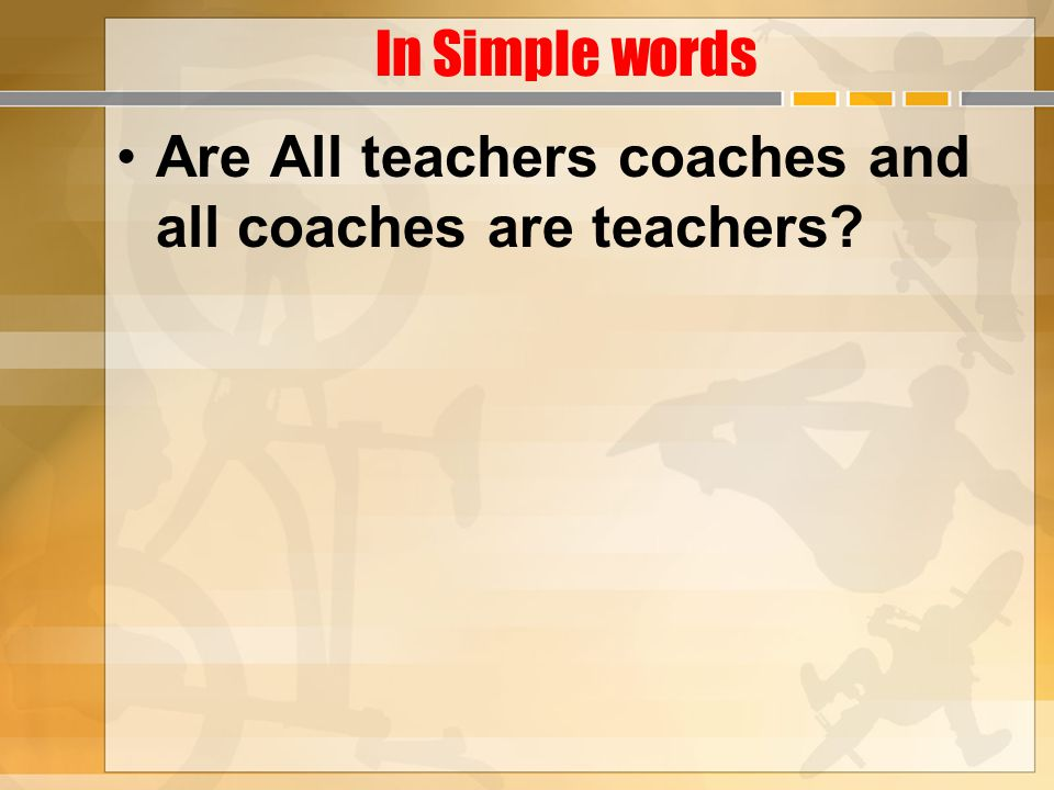 In Simple words Are All teachers coaches and all coaches are teachers