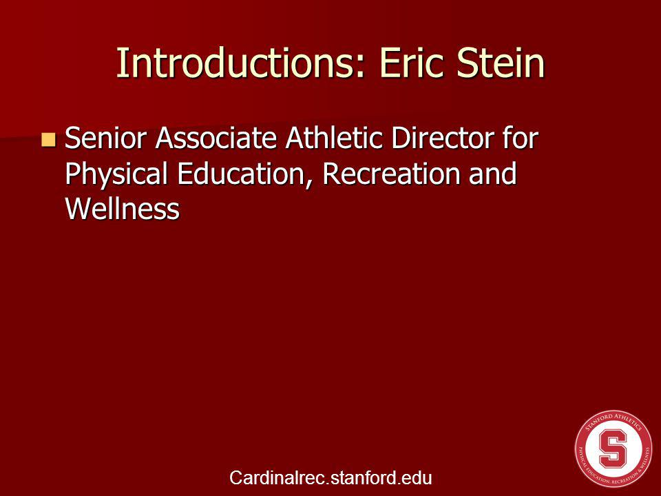 Introductions: Eric Stein Senior Associate Athletic Director for Physical Education, Recreation and Wellness Senior Associate Athletic Director for Physical Education, Recreation and Wellness Cardinalrec.stanford.edu