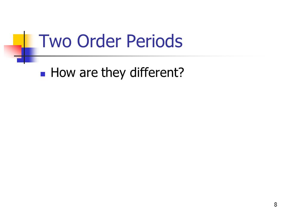 8 Two Order Periods How are they different?