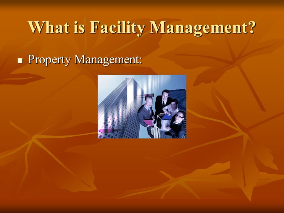 What is Facility Management? Property Management: Property Management: