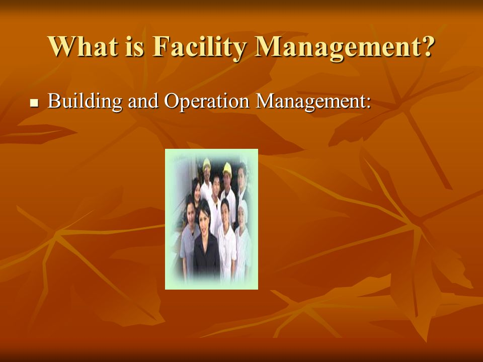 What is Facility Management? Building and Operation Management: Building and Operation Management:
