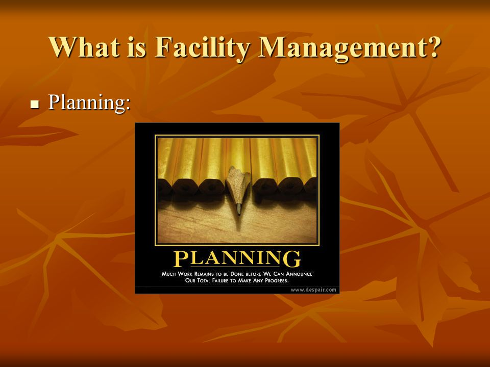 What is Facility Management? Planning: Planning: