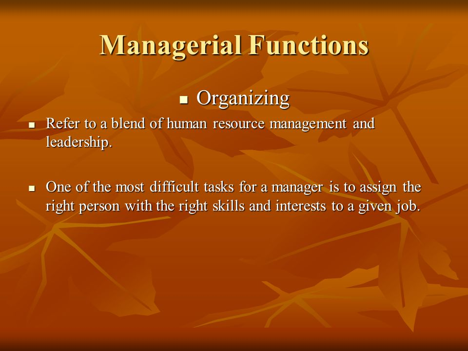Managerial Functions Organizing Organizing Refer to a blend of human resource management and leadership.