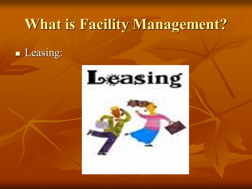 What is Facility Management? Leasing: Leasing: