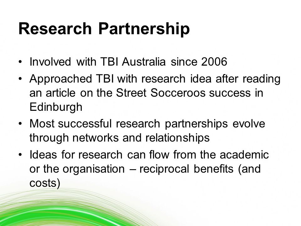 Research Partnership Involved with TBI Australia since 2006 Approached TBI with research idea after reading an article on the Street Socceroos success