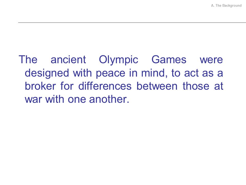 The ancient Olympic Games were designed with peace in mind, to act as a broker for differences between those at war with one another.