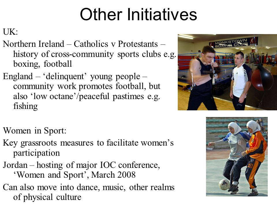 Other Initiatives UK: Northern Ireland – Catholics v Protestants – history of cross-community sports clubs e.g.