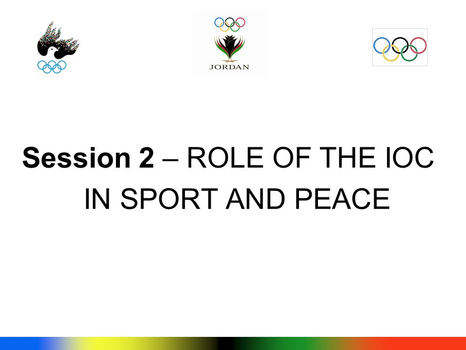Session 2 – ROLE OF THE IOC IN SPORT AND PEACE