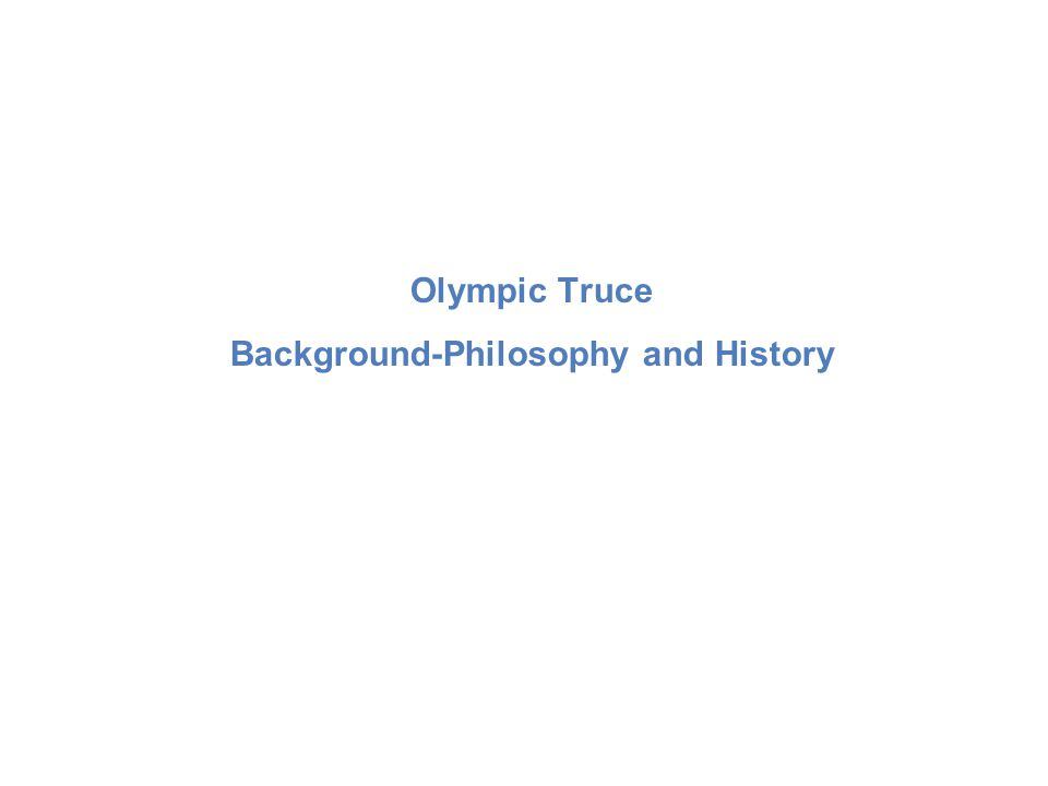 Olympic Truce Background-Philosophy and History