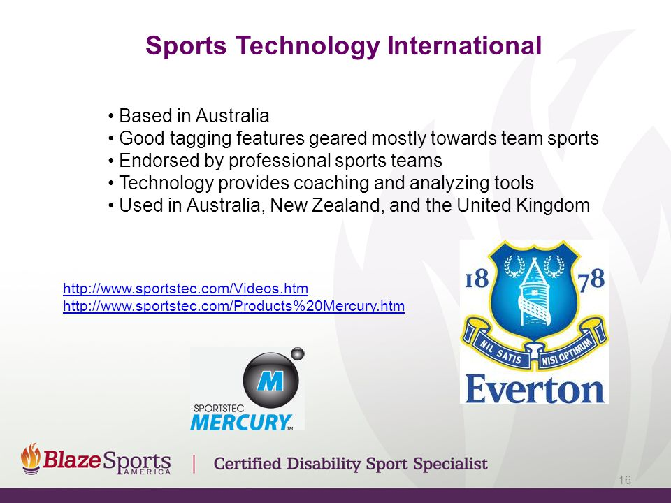 Sports Technology International Based in Australia Good tagging features geared mostly towards team sports Endorsed by professional sports teams Technology provides coaching and analyzing tools Used in Australia, New Zealand, and the United Kingdom http://www.sportstec.com/Videos.htm http://www.sportstec.com/Products%20Mercury.htm 16