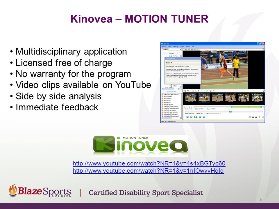 Kinovea – MOTION TUNER Multidisciplinary application Licensed free of charge No warranty for the program Video clips available on YouTube Side by side analysis Immediate feedback http://www.youtube.com/watch NR=1&v=4s4xBGTyc60 http://www.youtube.com/watch NR=1&v=1nIOwyvHoIg 9