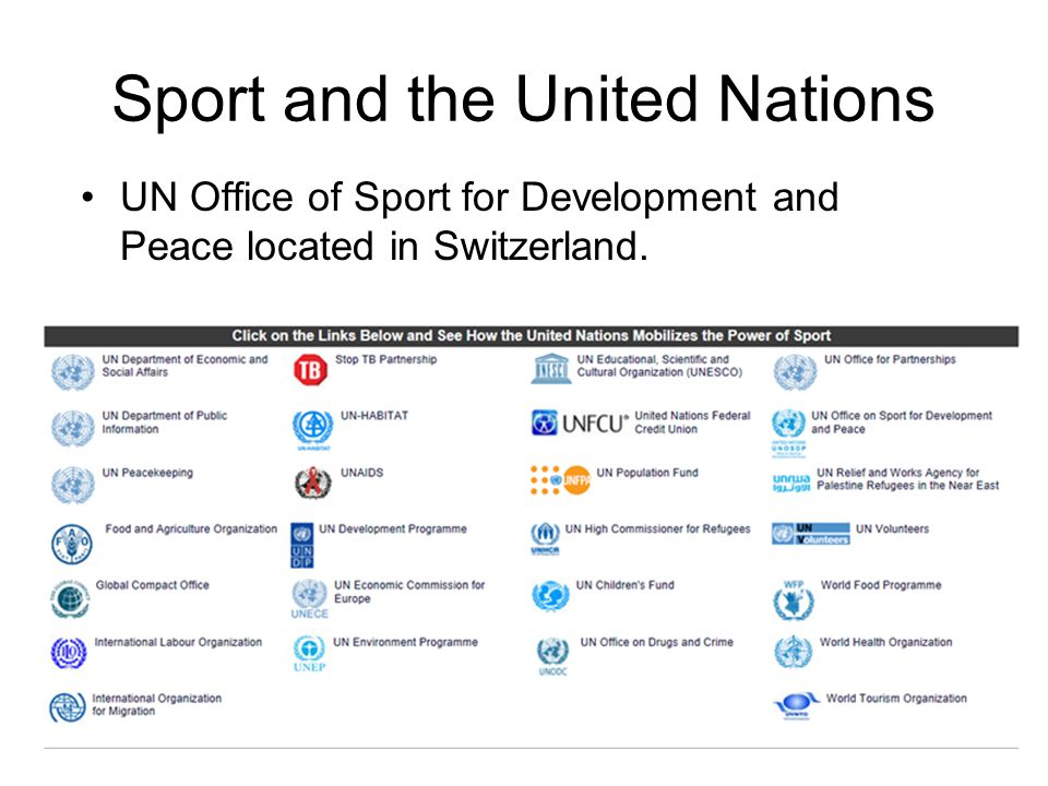 Sport and the United Nations UN Office of Sport for Development and Peace located in Switzerland.