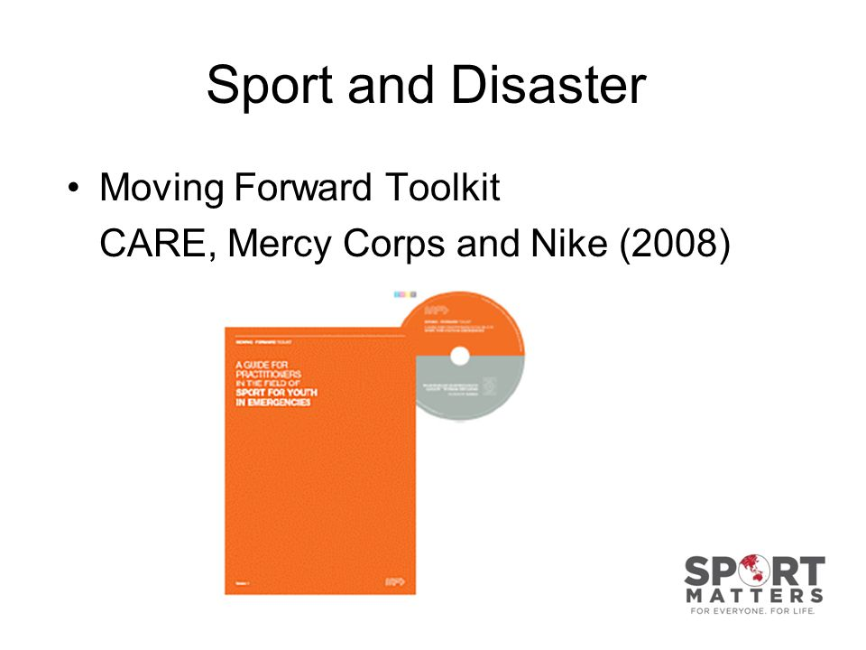 Sport and Disaster Moving Forward Toolkit CARE, Mercy Corps and Nike (2008)