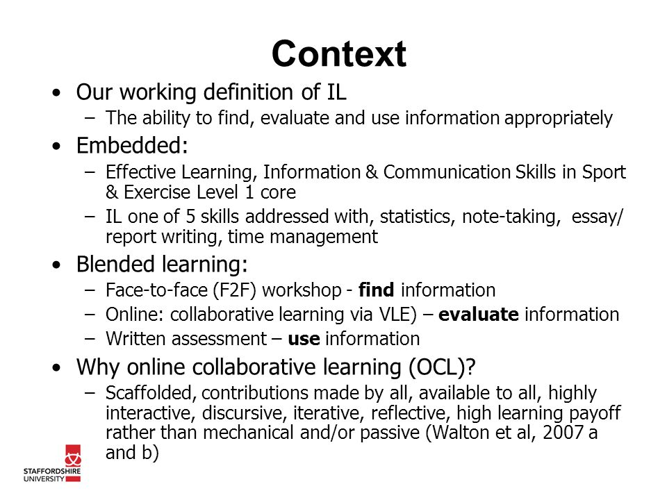Conclusions Placing Summary, Thread and New Seed on one page enables students to engage in active reflection by: –recalling and making sense of previous learning –seeing how this learning occurred and fits with the wider perspective Whole OCL process promotes: –Sense of enjoyment - hands-on nature of activity –Motivation –A sense of value by using student output in tutor summaries –Ownership of knowledge produced –Transferability of skills recognised –Critical thinking –Adopting vocabulary of IL