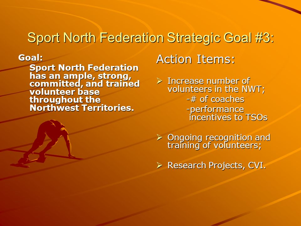 Sport North Federation Strategic Goal #3: Goal: Sport North Federation has an ample, strong, committed, and trained volunteer base throughout the Northwest Territories.