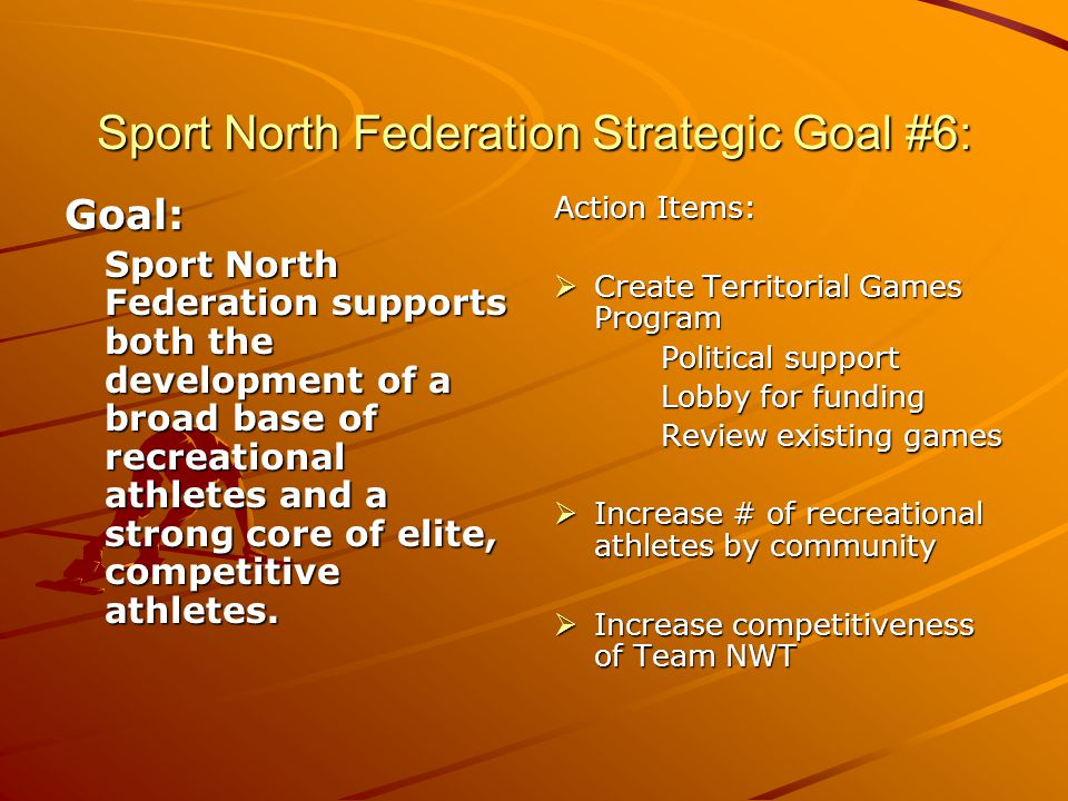 Sport North Federation Strategic Goal #6: Goal: Sport North Federation supports both the development of a broad base of recreational athletes and a strong core of elite, competitive athletes.