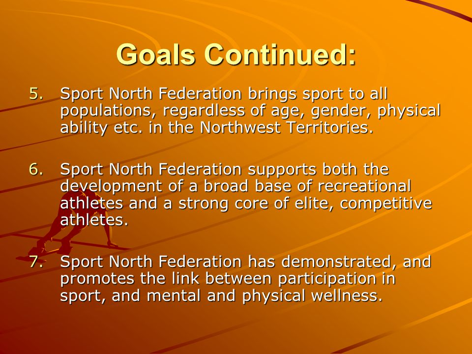 Goals Continued: 5.Sport North Federation brings sport to all populations, regardless of age, gender, physical ability etc.
