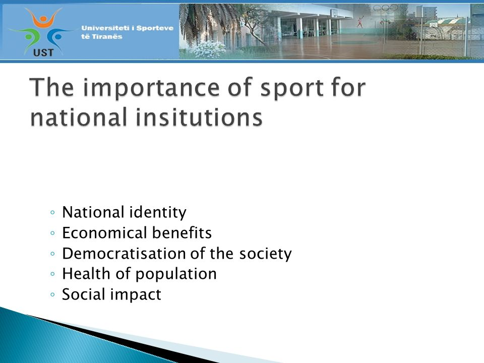 National identity Economical benefits Democratisation of the society Health of population Social impact