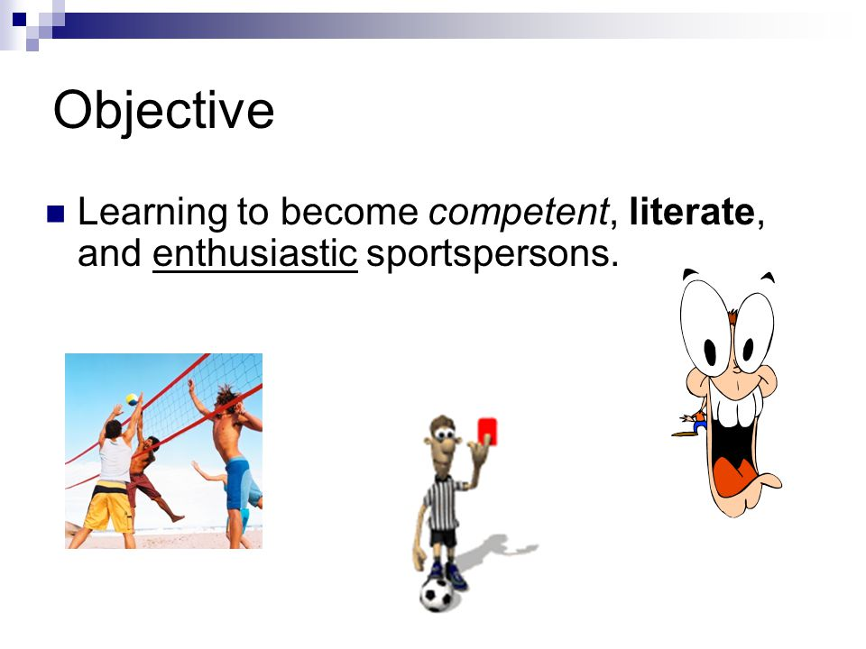 Objective Learning to become competent, literate, and enthusiastic sportspersons.
