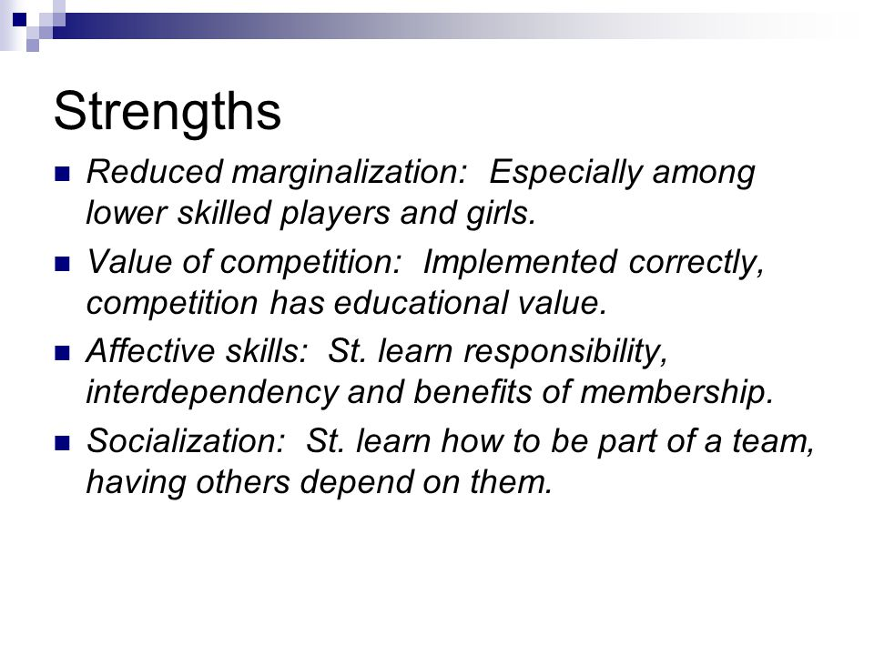 Strengths Reduced marginalization: Especially among lower skilled players and girls.