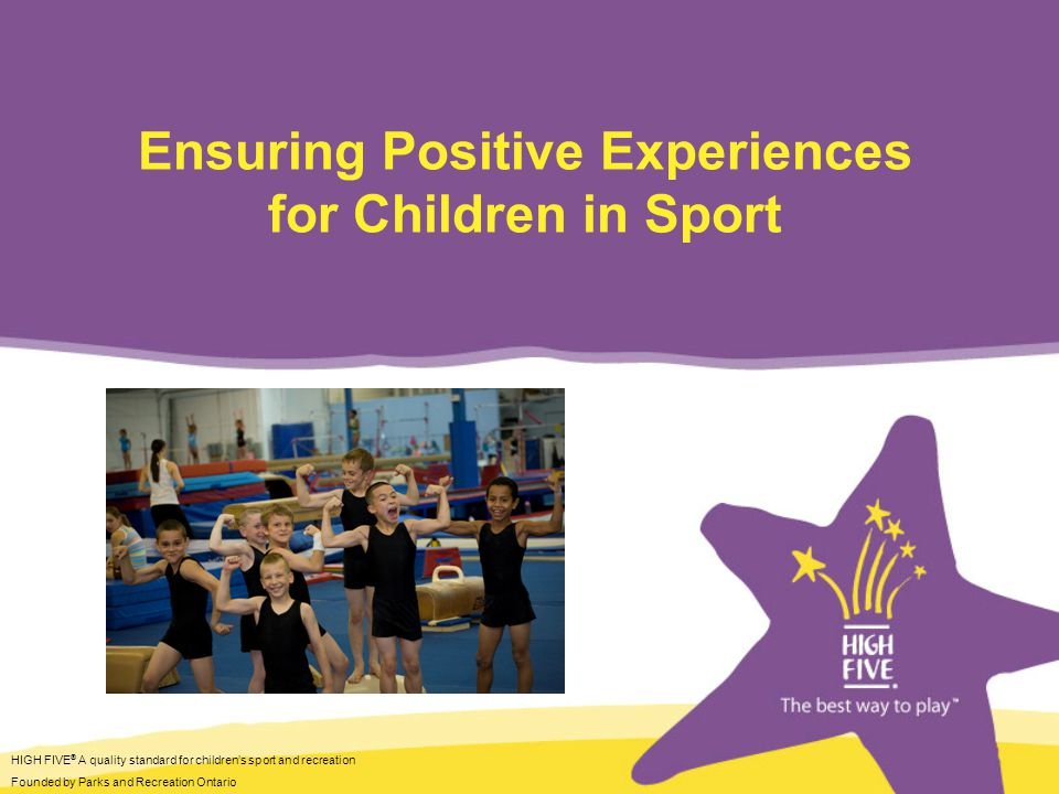 HIGH FIVE ® A quality standard for childrens sport and recreation Founded by Parks and Recreation Ontario What is HIGH FIVE ® .
