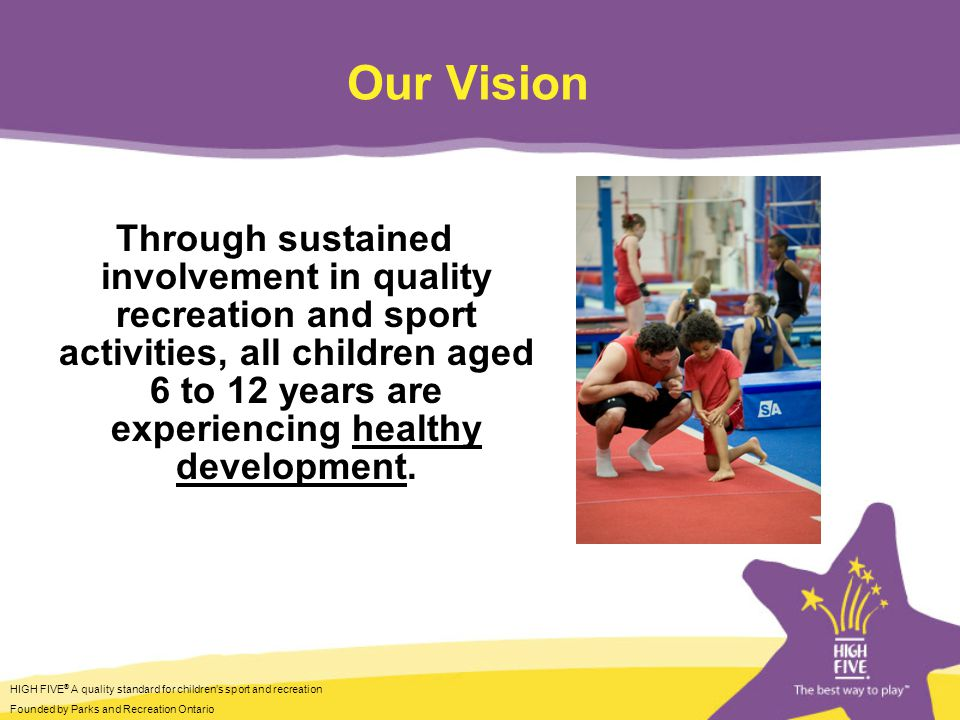 HIGH FIVE ® A quality standard for childrens sport and recreation Founded by Parks and Recreation Ontario