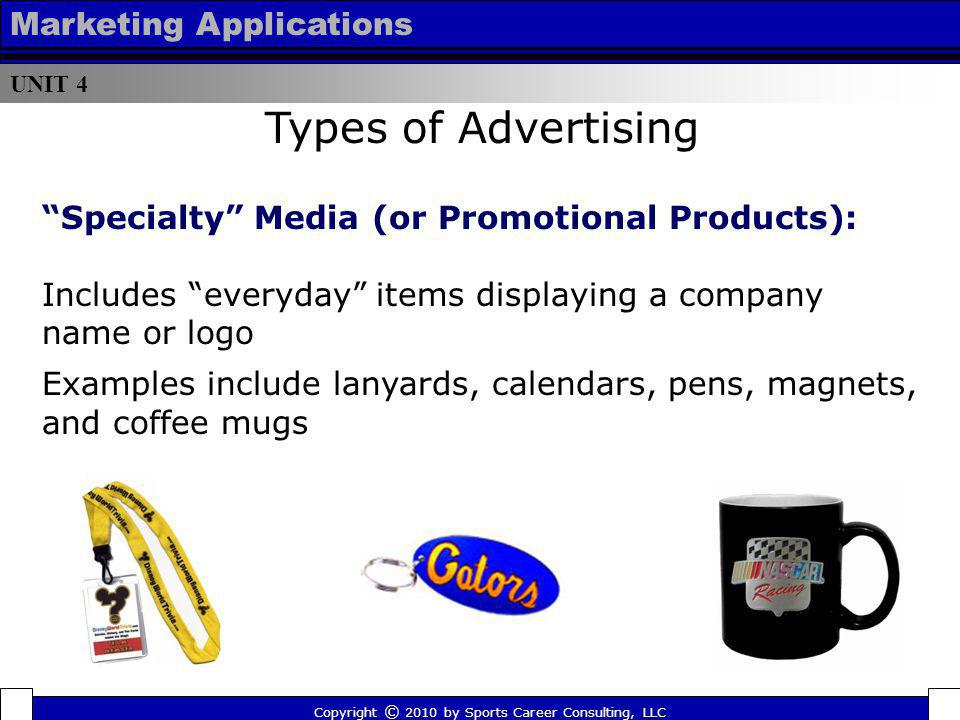 UNIT 4 Marketing Applications Specialty Media (or Promotional Products): Includes everyday items displaying a company name or logo Examples include la