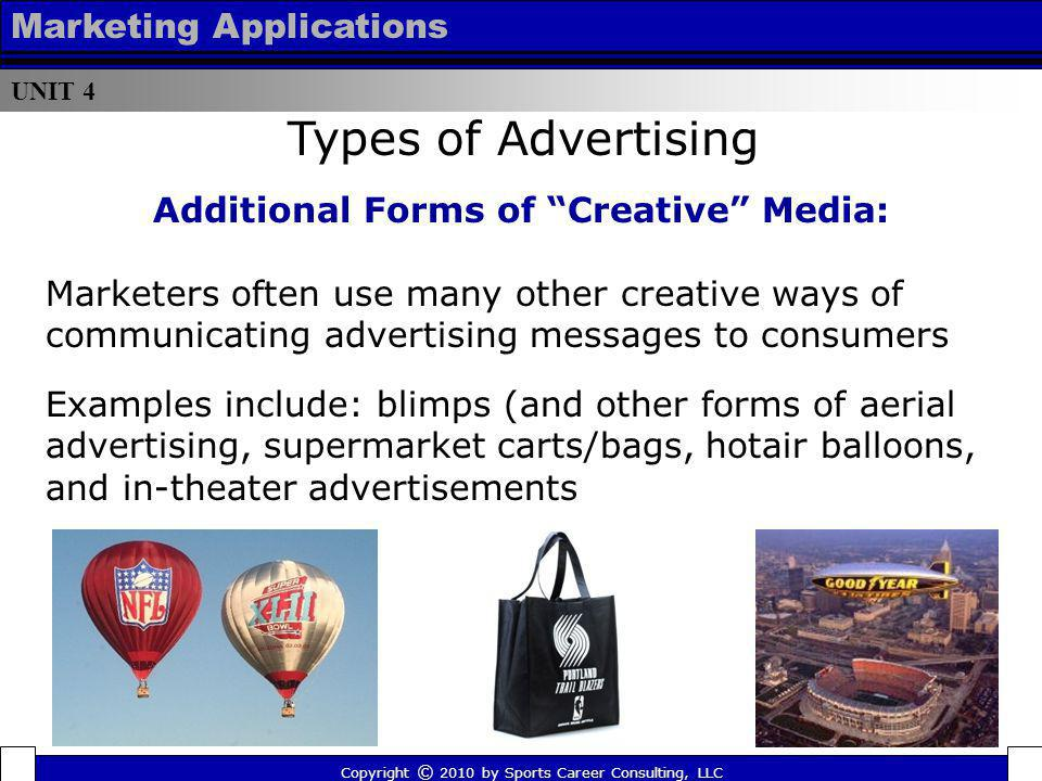 UNIT 4 Marketing Applications Additional Forms of Creative Media: Marketers often use many other creative ways of communicating advertising messages t