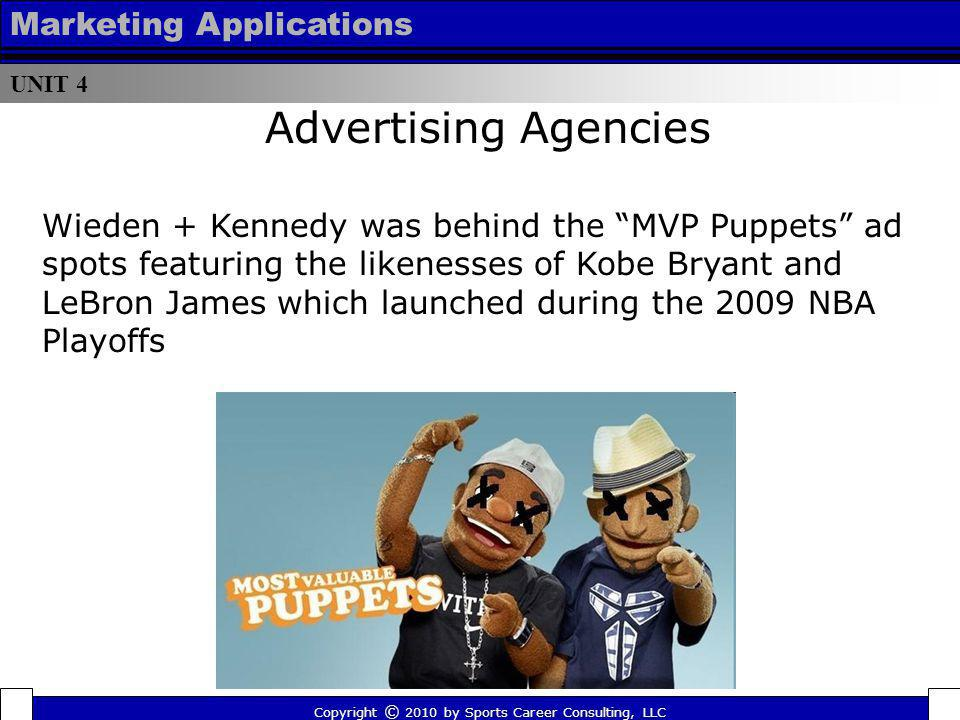 UNIT 4 Marketing Applications Wieden + Kennedy was behind the MVP Puppets ad spots featuring the likenesses of Kobe Bryant and LeBron James which laun