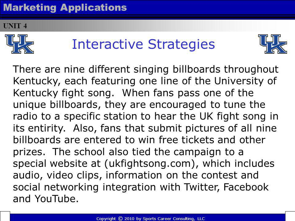 UNIT 4 Marketing Applications Copyright © 2010 by Sports Career Consulting, LLC There are nine different singing billboards throughout Kentucky, each