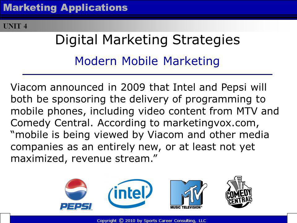 UNIT 4 Marketing Applications Viacom announced in 2009 that Intel and Pepsi will both be sponsoring the delivery of programming to mobile phones, incl