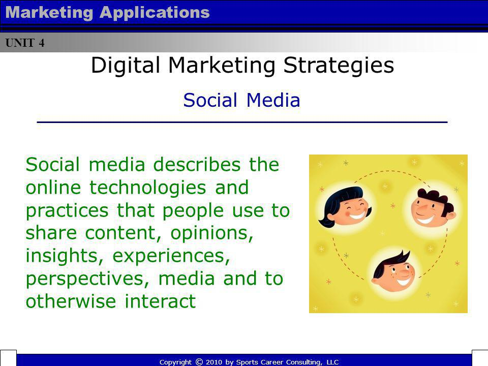 UNIT 4 Marketing Applications Social media describes the online technologies and practices that people use to share content, opinions, insights, exper