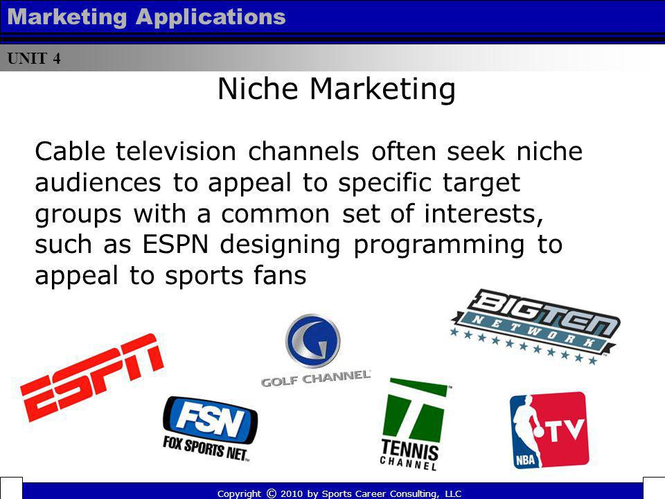 UNIT 4 Marketing Applications Cable television channels often seek niche audiences to appeal to specific target groups with a common set of interests,